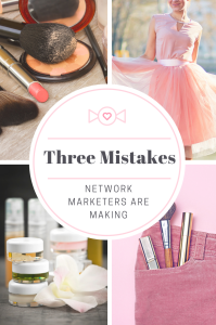 3 Mistakes Network Marketers are Making (and how to avoid it)