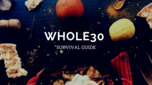 My Whole 30 Shopping List Survival Guide