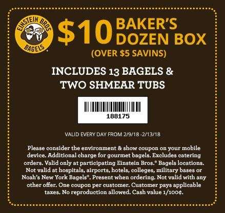 Einstein Bros Bagels Coupons and $10 baker's dozen box get a coupon for free egg sandwich with purchase when you submit your email $7 for 13 bagels on Monday Einstein Bros .
